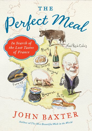 The Perfect Meal: In Search of the Lost Tastes of France by John Baxter
