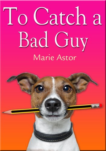 To Catch a Bad Guy (Janet Maple Series Book 1) by Marie Astor