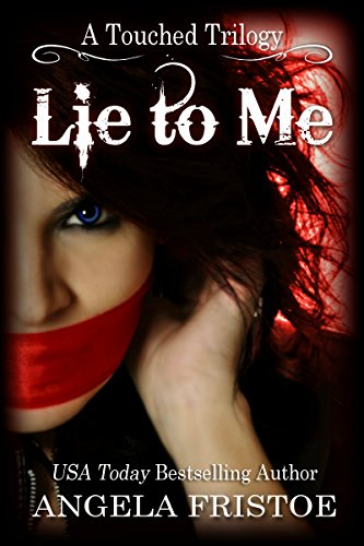 Lie to Me (A Touched Trilogy Book 1) by Angela Fristoe
