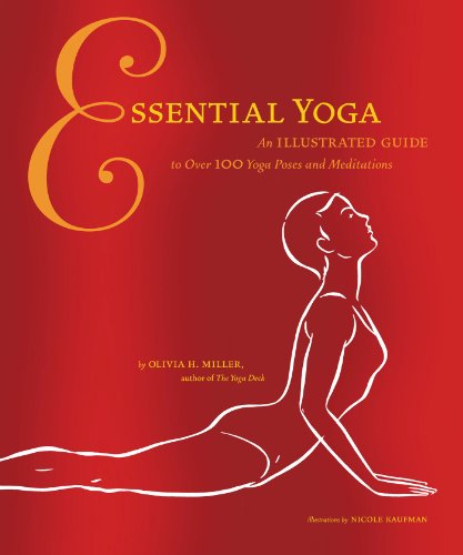 Essential Yoga: An Illustrated Guide to over 100 Yoga Poses and Meditation by Olivia H. Miller