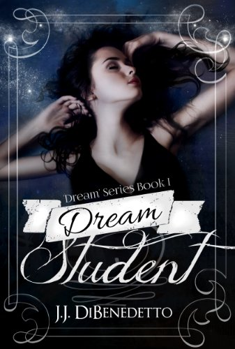 Dream Student (Dream Series, Book 1) (Dreams series) by J.J. DiBenedetto