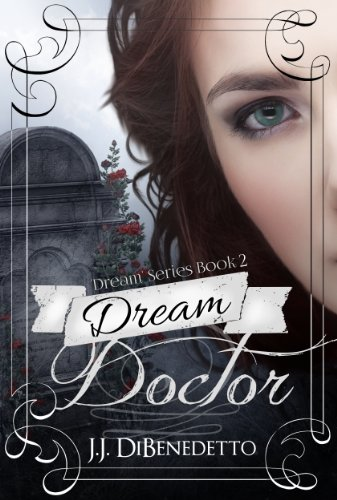 Dream Doctor (Dream Series, Book 2) (Dreams series) by J.J. DiBenedetto