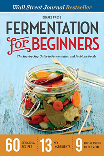 Fermentation for Beginners: The Step-by-Step Guide to Fermentation and Probiotic Foods by Drakes Press