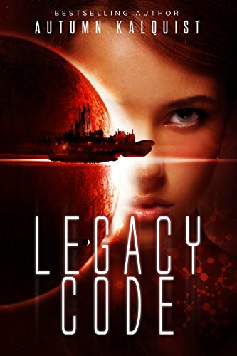 Legacy Code: (Legacy Code #1) (Fractured Era Series) by Autumn Kalquist