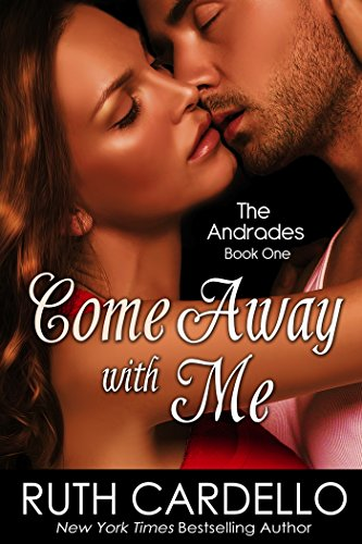 Come Away With Me (The Andrades) by Ruth Cardello