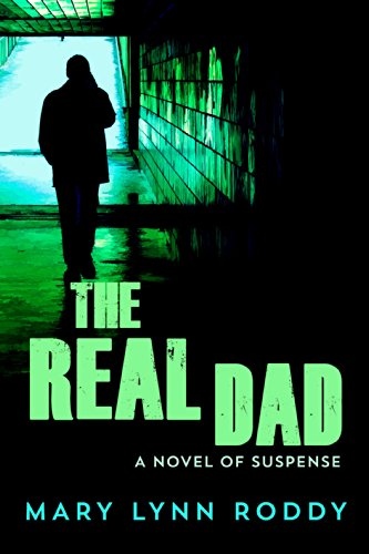 The Real Dad: A Novel of Suspense by Mary Lynn Roddy