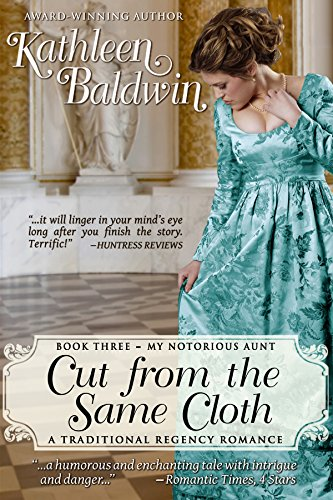 Cut from the Same Cloth: A Humorous Traditional Regency Romance (My Notorious Aunt Book 3) by Kathleen Baldwin
