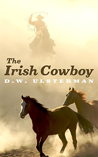 The Irish Cowboy: A story of love, loss, and redemption... by D.W. Ulsterman