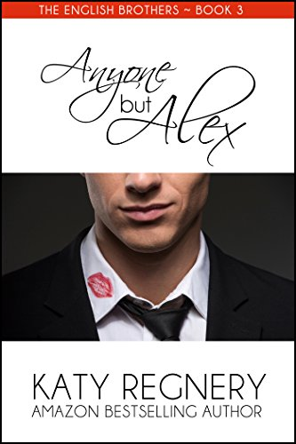 Anyone but Alex (The English Brothers Book 3) by Katy Regnery
