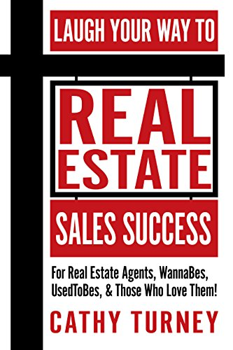 Laugh Your Way to Real Estate Sales Success: For Real Estate Agents, WannaBes, UsedToBes, & Those Who Love Them! by Cathy Turney