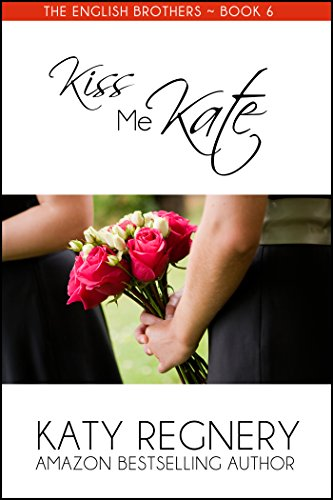 Kiss Me Kate (The English Brothers Book 6) by Katy Regnery