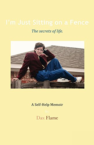 I'm Just Sitting on a Fence: The secrets of life. by Dax Flame