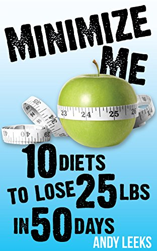 Minimize Me: 10 Diets to Lose 25 lbs in 50 Days by Andy Leeks