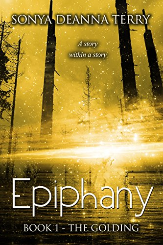 EPIPHANY - The Golding: A story within a story. by Sonya Deanna Terry