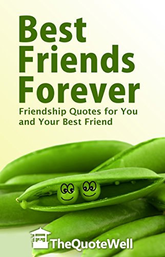 Best Friends Forever: Friendship Quotes For You and Your Best Friend by TheQuoteWell