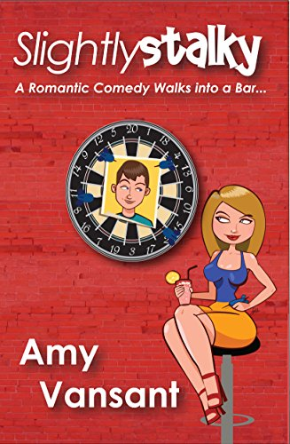 Slightly Stalky: A Romantic Comedy Walks Into a Bar... (Slightly Series Book 1) by Amy Vansant