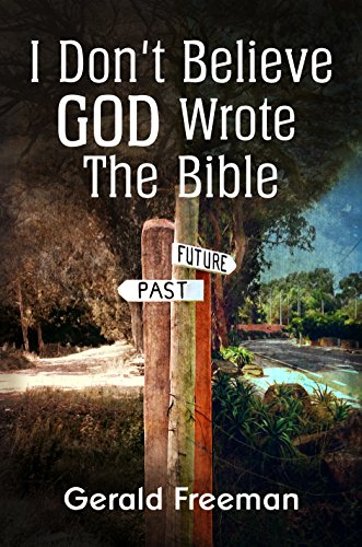 I Don't Believe God Wrote The Bible (Get A Life Book 2) by Gerald Freeman