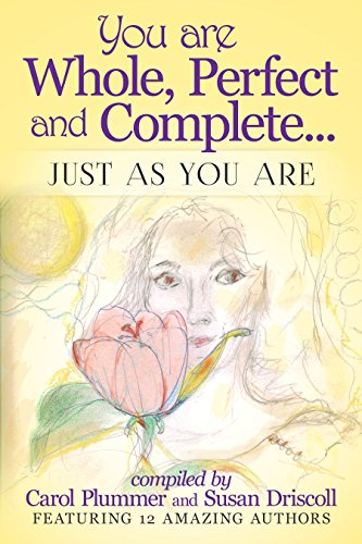 You Are Whole, Perfect and Complete: Just As You Are by Carol Plummer