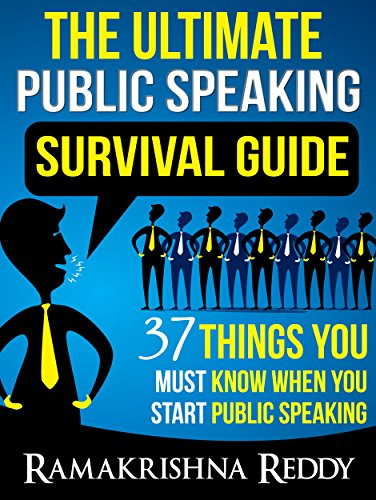 The Ultimate Public Speaking Survival Guide: 37 Things You Must Know When You Start Public Speaking by Ramakrishna Reddy