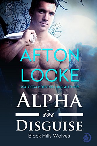 Alpha in Disguise (Black Hills Wolves Book 9) by Afton Locke
