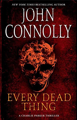 Every Dead Thing (Charlie Parker Book 1) by John Connolly