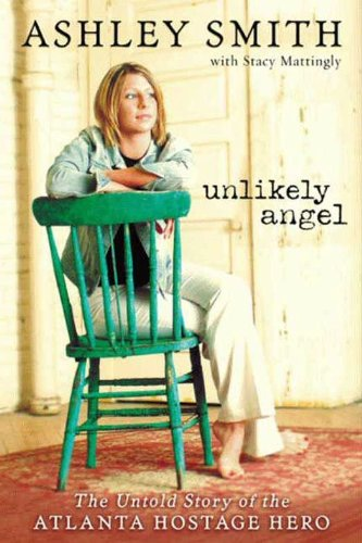 Unlikely Angel: The Untold Story of the Atlanta Hostage Hero by Ashley Smith