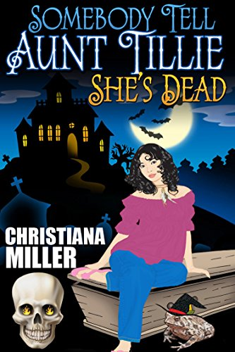 Somebody Tell Aunt Tillie She's Dead (The Toad Witch Mysteries Book 1) by Christiana Miller