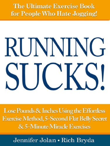 Running SUCKS! - Lose Pounds & Inches Using the Effortless Exercise Method, 5-Second Flat Belly Secret & 5-Minute Miracle Exercises by Jennifer Jolan