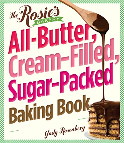 The Rosie's Bakery All-Butter, Cream-Filled, Sugar-Packed Baking Book: Over 300 Irresistibly Delicious Recipes by Judy Rosenberg