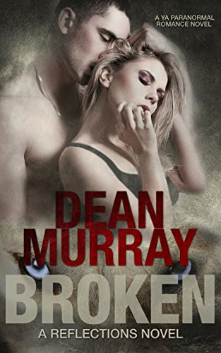 Broken: A YA Paranormal Romance Novel (Volume 1 of the Reflections Books) by Dean Murray