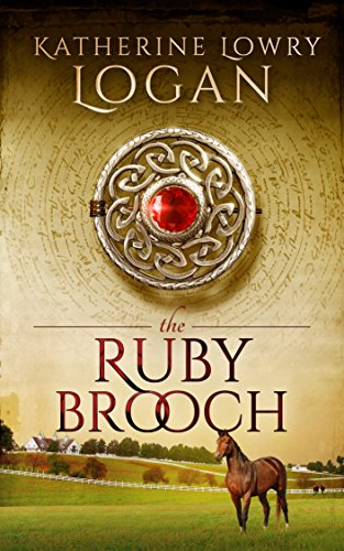 The Ruby Brooch (Historical Time Travel Romance) (The Celtic Brooch Trilogy Book 1) by Katherine Lowry Logan