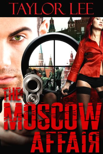 The Moscow Affair: Sizzling International Intrigue (The Dangerous Affairs Series Book 2) by Taylor Lee