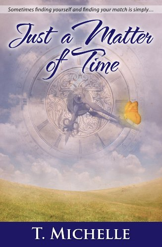 Just a Matter of Time: a Time Travel Romance by T. Michelle