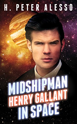Midshipman Henry Gallant in Space (The Henry Gallant Saga Book 1) by H. Peter Alesso