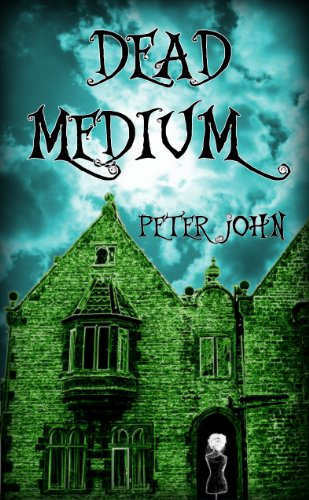 Dead Medium: Not Your Average Ghost Story by Peter John