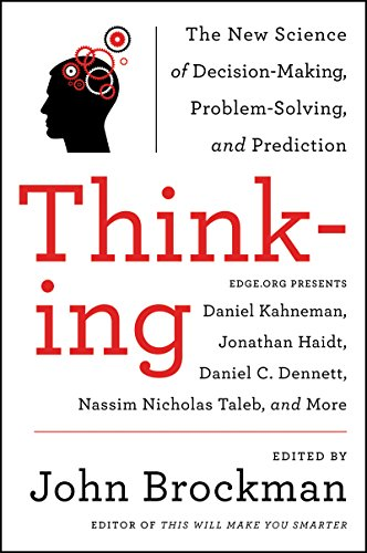 Thinking: The New Science of Decision-Making, Problem-Solving, and Prediction in Life and Markets (Best of Edge Series) by John Brockman