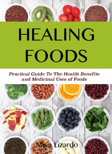 HEALING FOODS Practical Guide to the Health Benefits and Medicinal Uses of Food: Discover the Power of Healing Foods to Restore Your Health and Wellbeing by Naya Lizardo