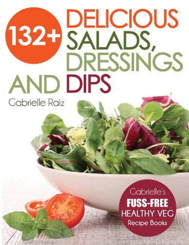 132+ Delicious Salads, Dressings And Dips by Gabrielle Raiz