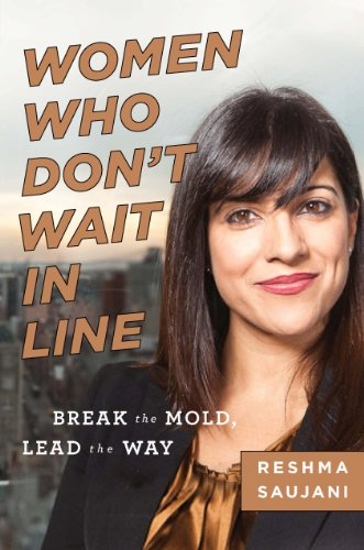 Women Who Don't Wait in Line: Break the Mold, Lead the Way by Reshma Saujani