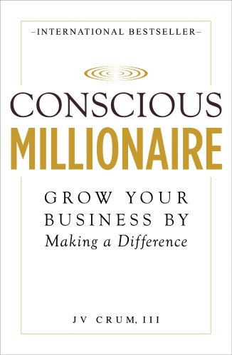Conscious Millionaire: Grow Your Business by Making a Difference by JV Crum III