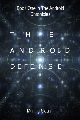 The Android Chronicles Book One: The Android Defense by Marling Sloan