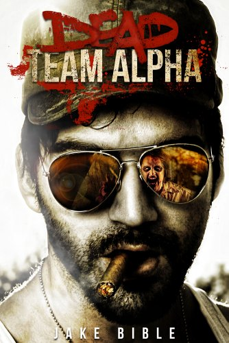 Dead Team Alpha: A Post Apocalyptic Thriller by Jake Bible