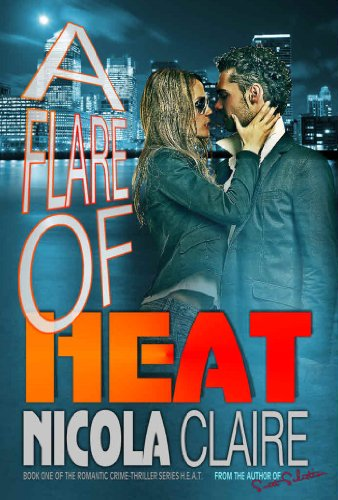 A Flare Of Heat (H.E.A.T. Book 1): A Romantic Crime Thriller Series by Nicola Claire