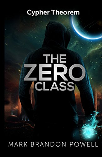 The Zero Class (Cypher Theorem Series Book 1) by Mark Brandon Powell
