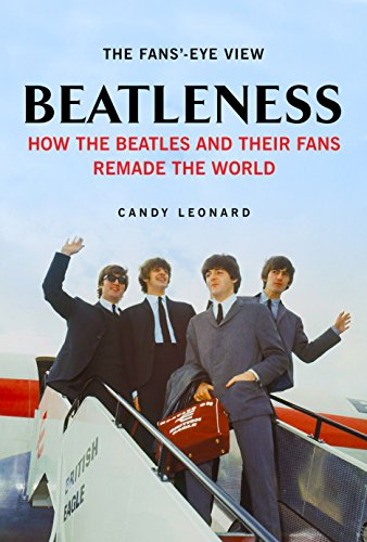 Beatleness: How the Beatles and Their Fans Remade the World by Candy Leonard
