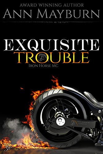 Exquisite Trouble (Iron Horse MC Book 1) by Ann Mayburn