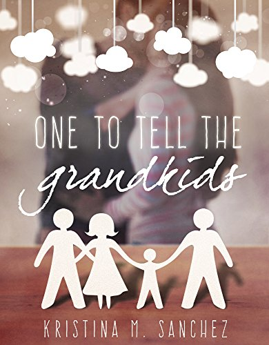 One To Tell The Grandkids by Kristina M. Sanchez