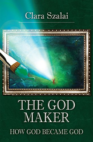 Magical Realism: The God Maker: How god became God... by Clara Szalai