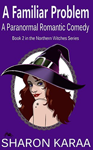A Familiar Problem: A Paranormal Romantic Comedy (Northern Witches Series Book 2) by Sharon Karaa