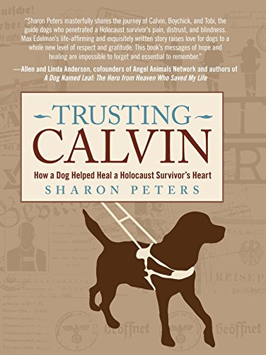 Trusting Calvin: How a Dog Helped Heal a Holocaust Survivor's Heart by Sharon Peters